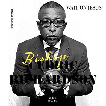 Wait on Jesus