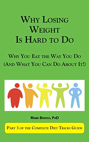 Why Losing Weight Is Hard To Do: Why You Eat The Way You Do (And What You Can Do About It) (Complete Diet Tricks Guide Book 2) (English Edition)