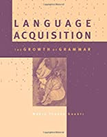 Language Acquisition (MIT Press): The Growth of Grammar (A Bradford Book)