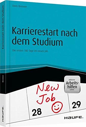 Karrierestart nach dem Studium - inkl. Arbeitshilfen online: Die ersten 100 Tage im neuen Job (Haufe Fachbuch)