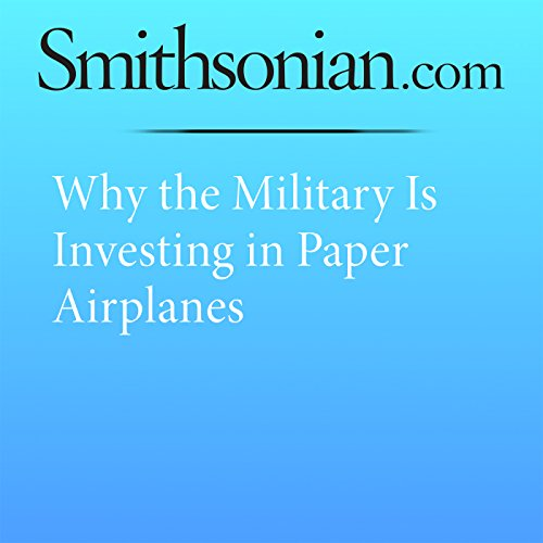 Why the Military Is Investing in Paper Airplanes audiobook cover art