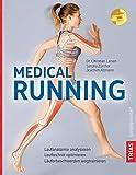 Medical Running: Laufanatomie analysieren, Lauftechnik optimieren, Läuferbeschwerden wegtrainieren - Christian Larsen
