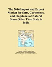 The 2016 Import and Export Market for Setts, Curbstones, and Flagstones of Natural Stone Other Than Slate in India