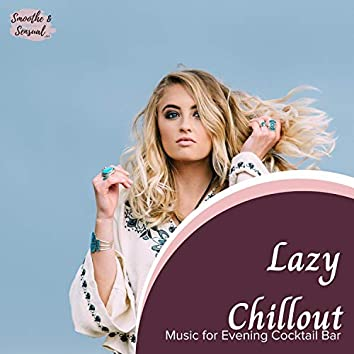 Lazy Chillout - Music For Evening Cocktail Bar
