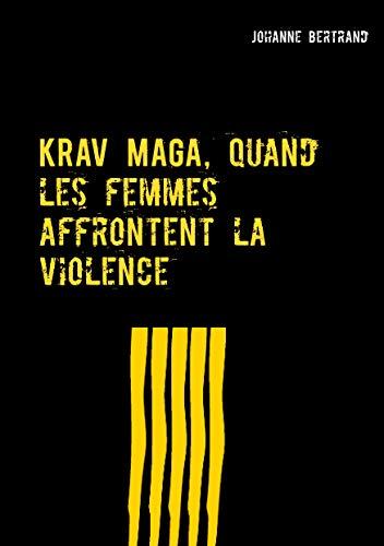 KRAV MAGA, quand les femmes affrontent la violence (French Edition)