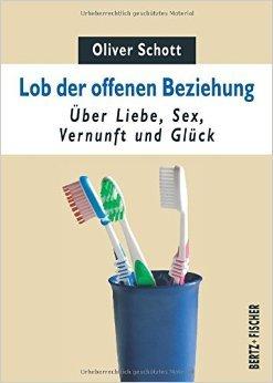 Lob der offenen Beziehung: Über Liebe, Sex, Vernunft und Glück (Sexual Politics) von Oliver Schott ( Januar 2013 )