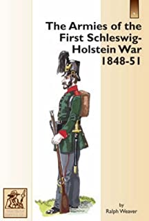 The Armies of the First Schleswig-Holstein War 1848-51 (Partizan Historical) by Ralph Weaver (15-Jan-2007) Paperback