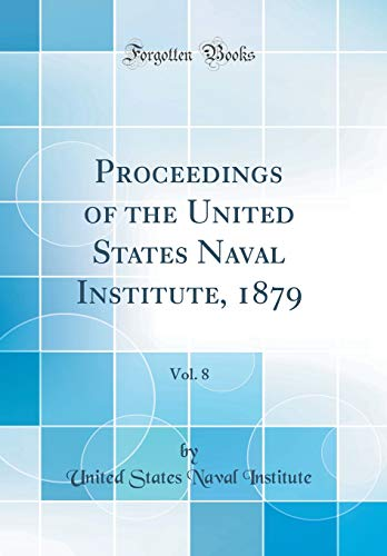 Proceedings of the United States Naval Institute, 1879, Vol. 8 (Classic Reprint)