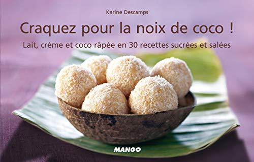 Craquez pour la noix de coco !: Lait, crème et coco râpée en 30 recettes sucrées et salées