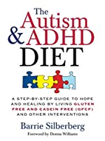 The Autism and ADHD Diet: A Step-by-step Guide to Hope and Healing by Living Gluten Free and Casein Free Gfcf and Other Interventions
