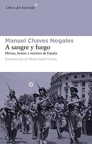 A sangre y fuego: Héroes, bestias y mártires de España (Libros del Asteroide nº 81) (Spanish Edition)
