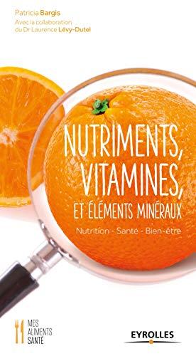 Nutriments, vitamines et éléments minéraux: Nutrition, Santé, Bien-être.
