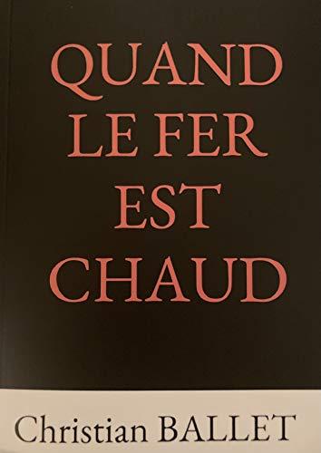 QUAND LE FER EST CHAUD (French Edition)