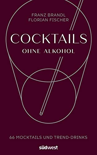Cocktails ohne Alkohol: 66 Mocktails und...