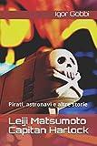 Leiji Matsumoto Capitan Harlock: Pirati, astronavi e altre storie