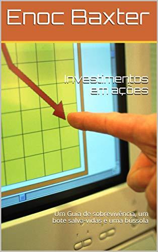 Investimentos em ações: Um Guia de sobrevivência, um bote salva-vidas e uma bússola (Portuguese Edition)