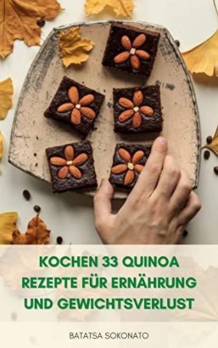 Kochen 33 Quinoa Rezepte Für Ernährung Und Gewichtsverlust : Gesundheitliche Vorteile Von Quinoa - Wie Man Quinoa Kocht Und Isst - Frühstücksrezepte - Quinoa-Brote, Salate Und Desserts