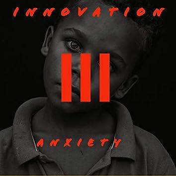 INNOVATION III: ANXIETY