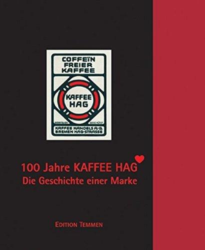 100 Jahre Kaffee HAG: Die Geschichte einer Marke by Katrin Laskowski (2006-06-01)