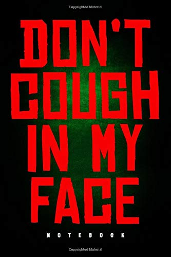 Don't Cough In My Face - Notebook: Anti Virus Journal To Write In / Unique Diary / Gag Gift