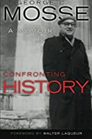 Confronting History: A Memoir (George L. Mosse Series in Modern European Cultural and Intellectual History)