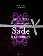 Cinquante lettres du Marquis de Sade à sa femme de Marquis de Sade