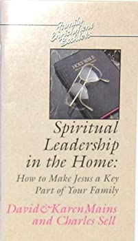 Spiritual Leadership in the Home: How to Make Jesus a Key Part of Your Family 0880703792 Book Cover