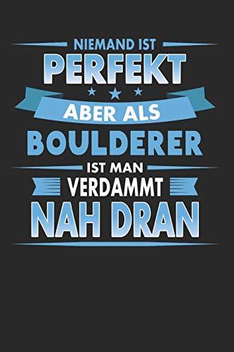Niemand Ist Perfekt Aber Als Boulderer Ist Man Verdammt Nah Dran: Punktiertes Notizbuch mit 120 Seiten für alle Notizen, Termine, Skizzen oder als Tagebuch, Kalender oder Geschenk für Boulderer