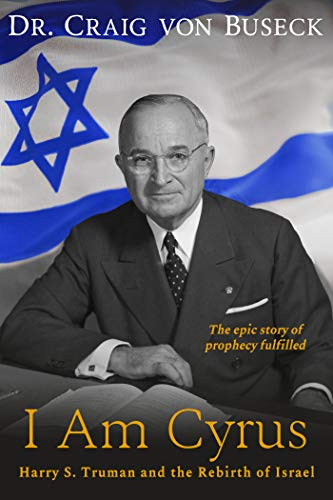 Amazon.com: I Am Cyrus: Harry S. Truman and the Rebirth of Israel eBook: Buseck, Craig von: Kindle Store