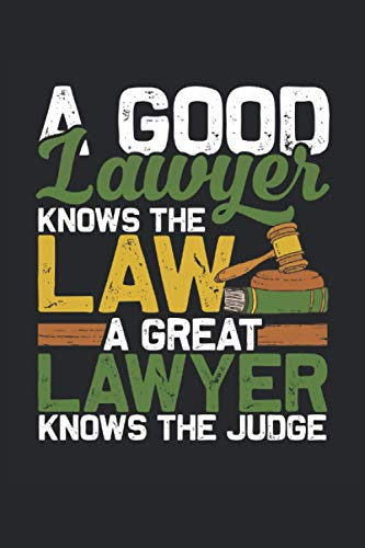 A Good Lawyer Knows The Law A Great Lawyer Knows The Judge: Funny Lawyer Notebook 6x9 Inches - 100 Lined Pages - Perfect Gift For Lawyers And Law Students