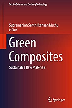 Green Composites: Sustainable Raw Materials (Textile Science and Clothing Technology) by [Subramanian Senthilkannan Muthu]