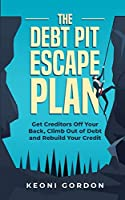 The Debt Pit Escape Plan: Get Creditors Off Your Back, Climb Out of Debt and Rebuild Your Credit