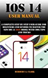 IOS 14 USER MANUAL: A Complete Step By Step User Guide For Beginners And Seniors To master The New iOS 14 2020 model with cool tips and tricks (English Edition)