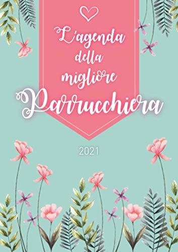 L'agenda della migliore parrucchiera 2021: Agenda personalizzata 2021 | Settimanale da Gennaio a Dicembre | Formato A5 | 124 pagine | Regalo per tutte ... mamma, nonna, sorella, zia, amica, collega...