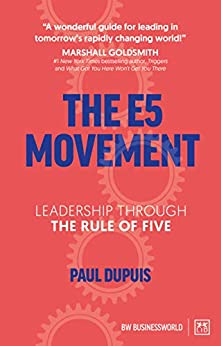 [Paul Dupuis]のThe E5 Movement: Leadership through the Rule of Five (English Edition)