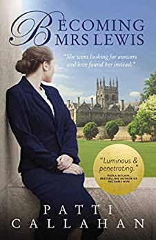 Becoming Mrs. Lewis: The Improbable Love Story of Joy Davidman and C. S. Lewis by [Patti Callahan]