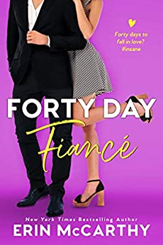 Forty Day Fiancé: A Fake Fiancé Romantic Comedy Standalone by [Erin McCarthy]