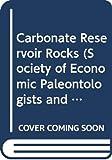 Carbonate Reservoir Rocks (Society of Economic Paleontologists and Mineralogists. Core Workshop Notes, No 1)