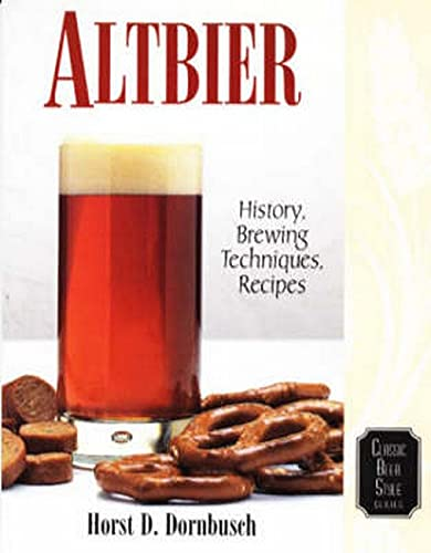 Altbier: History, Brewing Techniques, Recipes: v. 12 (Classic Beer Style)