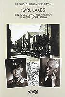 Karl Laabs. Ein Juden- und Polenretter in Krenau/Chrzanów: Ein «Gerechter unter den Voelkern» aus Hann. Muenden