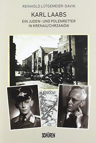 Karl Laabs. Ein Juden- und Polenretter in Krenau/Chrzanów: Ein «Gerechter unter den Völkern» aus Hann. Münden
