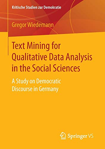 Text Mining for Qualitative Data Analysis in the Social Sciences: A Study on Democratic Discourse in Germany (Kritische Studien zur Demokratie)