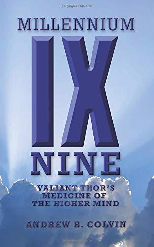 Millennium Nine: Valiant Thor's Medicine of the Higher Mind