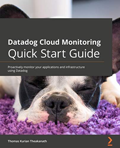 Datadog Cloud Monitoring Quick Start Guide: Proactively monitor your applications and infrastructure using Datadog (English Edition)
