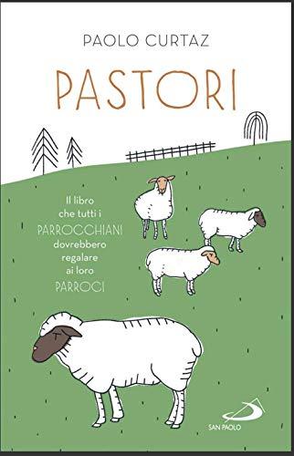 Pastori. Il libro che tutti i parrocchiani dovrebbero regalare ai loro parroci