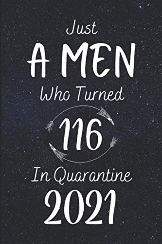 Just A MEN Who Turned 116 In Quarantine 2021: Awesome Happy Birthday...