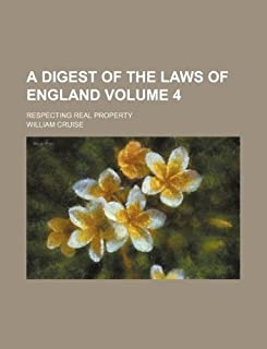 A Digest of the Laws of England Volume 4; Respecting Real Property