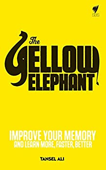 Yellow Elephant: Improve your memory and learn more, faster, better by [Tansel Ali]