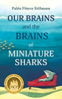 Our Brains and the Brains of Miniature Sharks