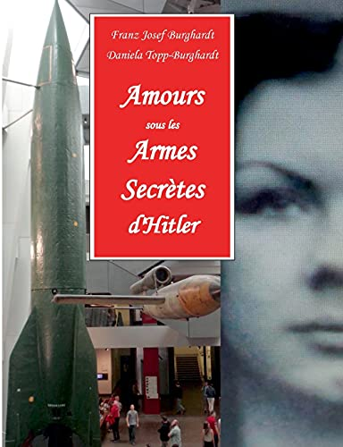 Amours sous les Armes Secrètes d'Hitler: Les agents du contre-espionnage allemand pour la sécurité des armes-V et leurs amies françaises dans le Nord de la France 1943/44